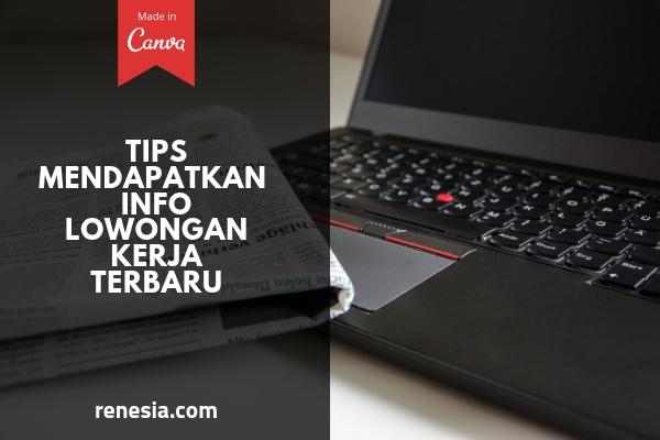 Tips Mendapatkan Info Lowongan Kerja Terbaru