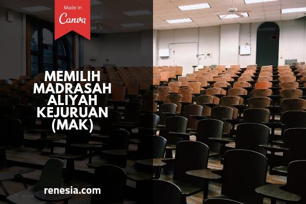 Memilih Madrasah Aliyah Kejuruan (MAK)