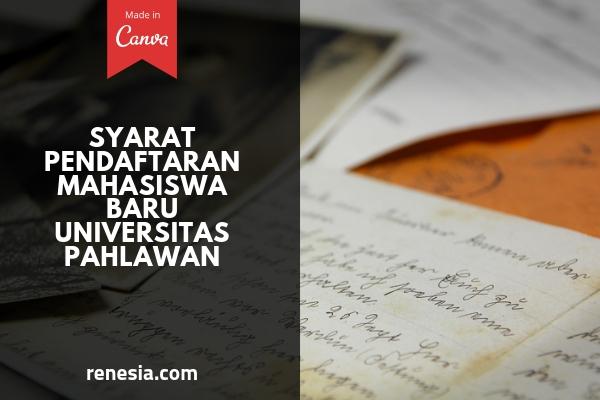 Syarat Pendaftaran Mahasiswa Baru Universitas Pahlawan