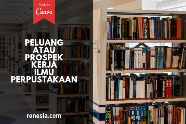 Peluang Atau Prospek Kerja Ilmu Perpustakaan