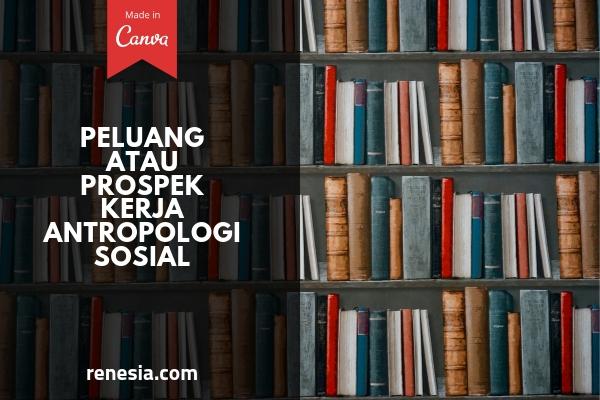 Peluang Atau Prospek Kerja Antropologi Sosial
