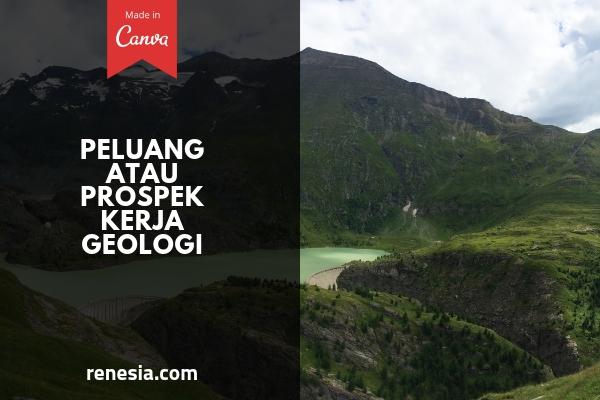 Peluang Atau Prospek Kerja Geologi