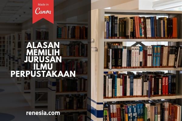 Alasan Memilih Jurusan Ilmu Perpustakaan