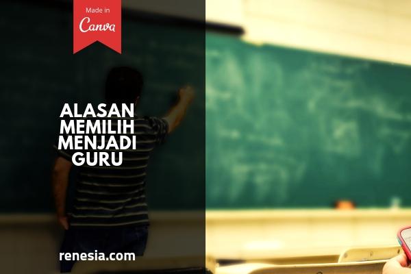 Alasan Memilih Menjadi Guru
