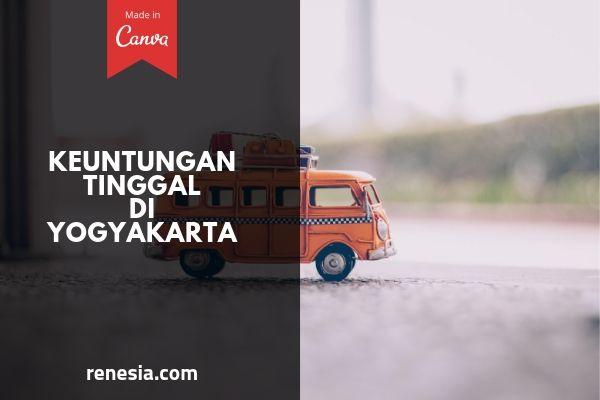 Keuntungan Tinggal Di Yogyakarta