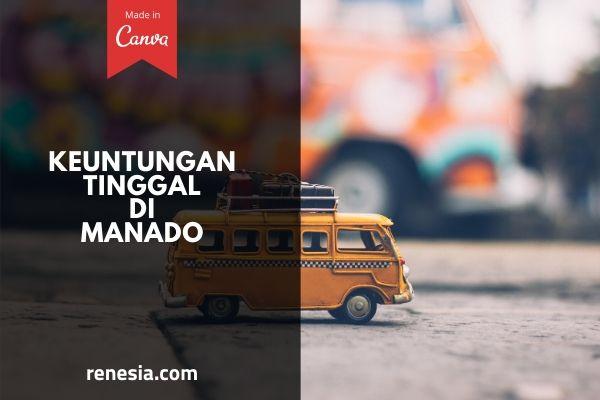 Keuntungan Tinggal Di Manado