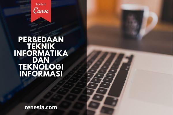 Perbedaan Teknik Informatika Dan Teknologi Informasi
