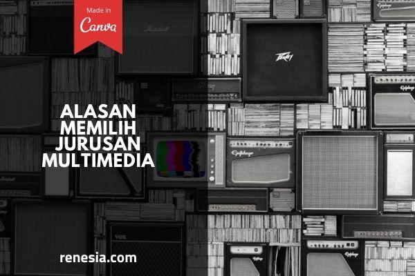 Alasan Memilih Jurusan Multimedia