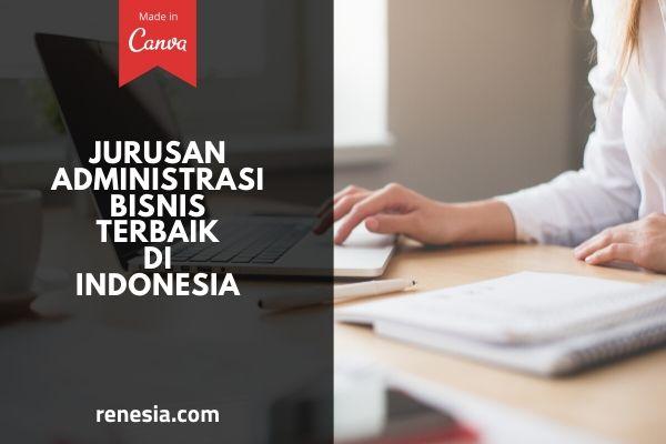 10 Jurusan Administrasi Bisnis Terbaik Di Indonesia Untuk Jenjang S1