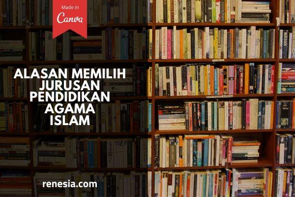 Alasan Memilih Jurusan Pendidikan Agama Islam