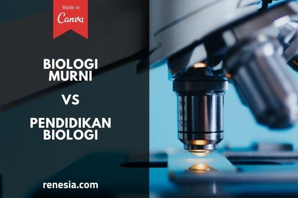Perbedaan Jurusan Biologi Dan Pendidikan Biologi