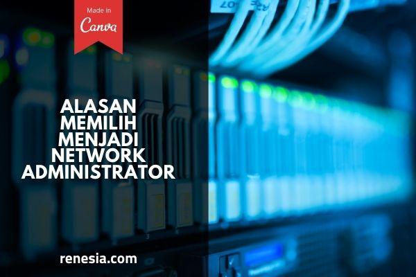 Alasan Memilih Menjadi Network Administrator