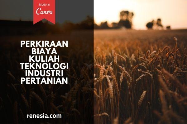 Biaya Kuliah Teknologi Industri Pertanian
