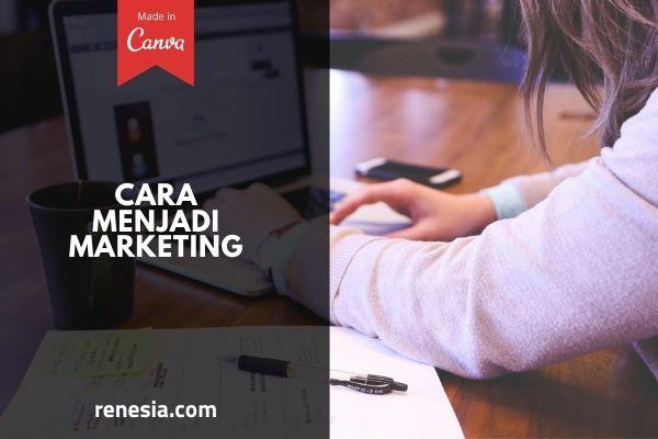 Cara Menjadi Marketing