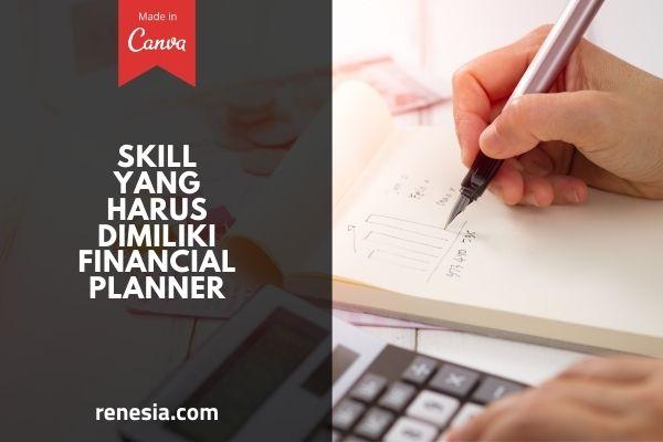 Skill Yang Harus Dimiliki Financial Planner